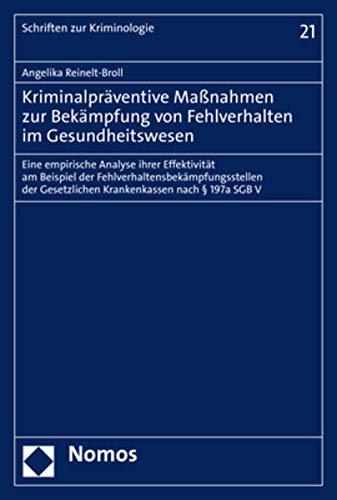 Kriminalpräventive Maßnahmen zur Bekämpfung von Fehlverhalten im Gesundheitswesen: Eine empirische Analyse ihrer Effektivität am Beispiel der ... Gesetzlichen Krankenkassen nach § 197a SGB V