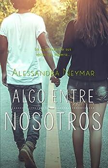 Algo entre nosotros (Colección CRAZY LOVE nº 1) de [Alessandra Neymar]