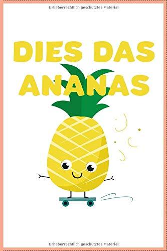 Dies Das Ananas: Journal, Arbeitsbuch, Tagebuch, Ideenbuch, Planer, Schreibheft | 120 Seiten | liniertes Notizbuch | 6 x 9 inch (ca. DIN A5)