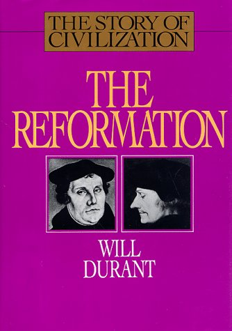 The Story of Civilization: The Reformation : A History of European Civilization from Wyclif to Calvin : 1300-1564