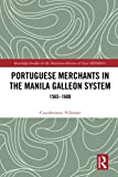 Portuguese Merchants in the Manila Galleon System (Routledge Studies in the Maritime History of Asia)