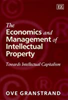 The Economics and Management of Intellectual Property: Towards Intellectual Capitalism (Research Handbooks in Business and Management series)