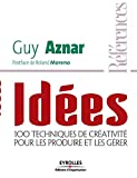 Idées - 100 techniques de créativité pour les produire et les gérer