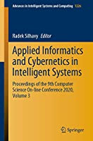 Applied Informatics and Cybernetics in Intelligent Systems: Proceedings of the 9th Computer Science On-line Conference 2020, Volume 3 (Advances in Intelligent Systems and Computing (1226))