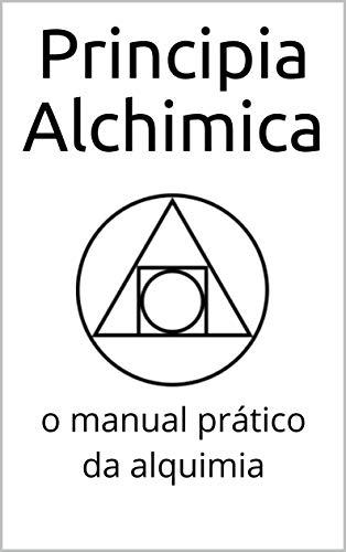Principia Alchimica: o manual prático da alquimia