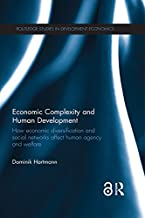 Economic Complexity and Human Development (Open Access): How Economic Diversification and Social Networks Affect Human Agency and Welfare (Routledge Studies in Development Economics Book 110)