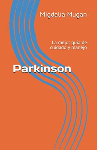 Parkinson: La mejor guia de cuidado y manejo (Spanish Edition)