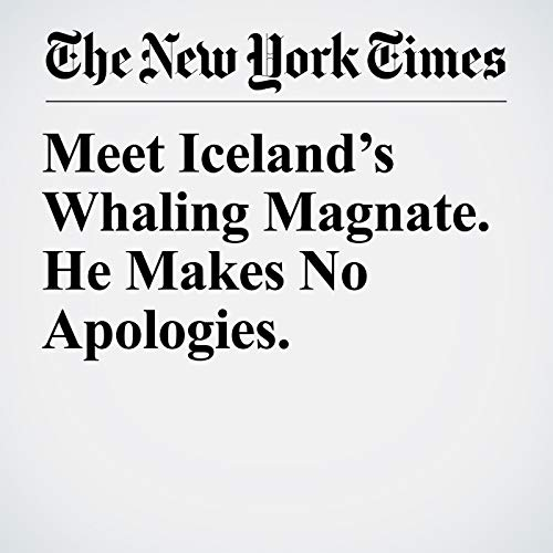 Meet Iceland's Whaling Magnate. He Makes No Apologies.  copertina
