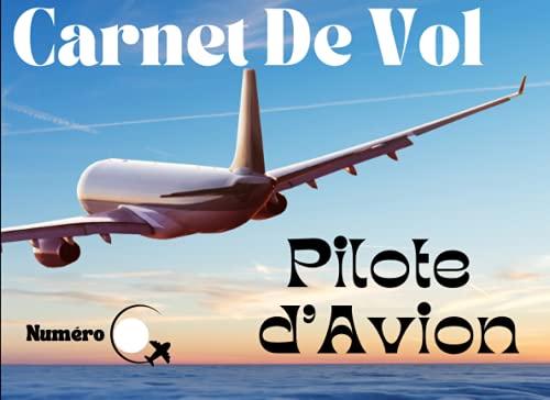 Carnet de Vol Pilote d'Avion: Registre Aviation civile / Normes Françaises EASA - Européennes DGAC (UE 1178/2011) / Suivi complet de vos vols et enregistrement / Drone