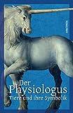 Der Physiologus: Tiere und ihre Symbolik - Unbekannt