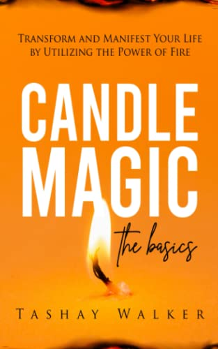 Compare Textbook Prices for Candle Magic the Basics: Transform and Manifest Your Life by Utilizing the Power of Fire  ISBN 9798985131802 by Walker, Tashay