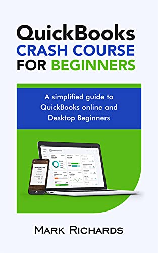 QuickBooks Crash Course for Beginners: A Simplified guide to QuickBooks Online and Desktop for Beginners