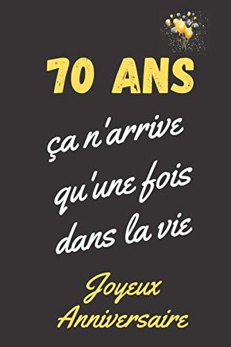 70 ans ça n'arrive qu'une fois dans la vie, joyeux anniversaire: Cadeau 70ème anniversaire, carnet de notes ligné, journal intime, Cadeau pour femme, homme de 70 ans PDF Books