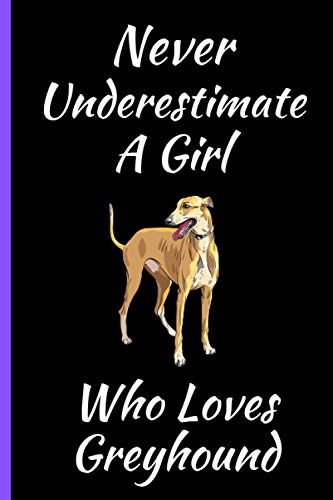 Never Underestimate A Girl Who Loves Greyhound: Perfect Greyhound Notebook for Girls And Teenagers. Birthday And Thanksgiving Gift Idea For Greyhound ... Writing & Notes blank lined Notebook Journal.