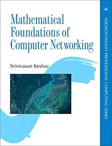 Mathematical Foundations of Computer Networking (The Addison-Wesley Professional Computing Series)