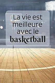 La vie est meilleure avec le basketball: Carnet de notes 6×9, cahier ligné, journal..