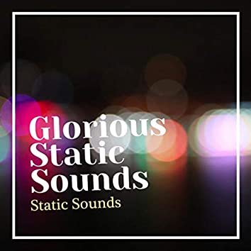 Glorious Static Sounds