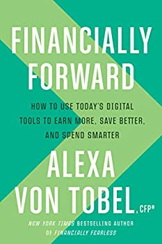 Financially Forward  How to Use Today s Digital Tools to Earn More Save Better and Spend Smarter