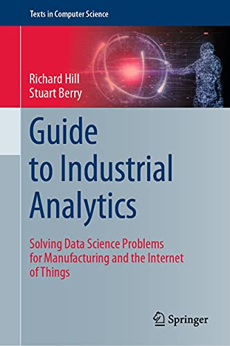Guide to Industrial Analytics: Solving Data Science Problems for Manufacturing and the Internet of Things (Texts in Computer Science) (English Edition)