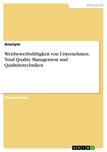 Wettbewerbsfähigkeit von Unternehmen. Total Quality Management und Qualitätstechniken