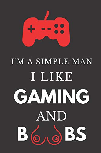 I'm A Simple Man I Like Gaming And Boobs: Hilarious Funny Gift ~ Lined Paperback Notebook