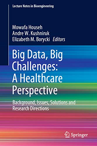 Big Data, Big Challenges: A Healthcare Perspective: Background, Issues, Solutions and Research Direc