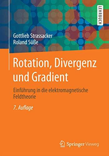 Rotation, Divergenz und Gradient: Einführung in die elektromagnetische Feldtheorie