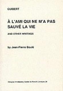 "Guibert: ""A l'Ami Qui ne m'a pas Sauve la Vie"" and Other Writings.."