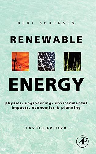 Renewable Energy: Physics, Engineering, Environmental Impacts, Economics and Planning
