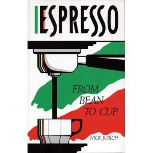 Espresso from Bean to Cup The Complete Guide to Expresso Cappuccino Latte and Coffee