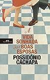 A Vida Sonhada das Boas Esposas (Portuguese Edition)