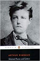 Selected Poems and Letters (Rimbaud, Arthur): Parallel Text Edition with Plain Prose Translations of EachPoem (Penguin Classics)