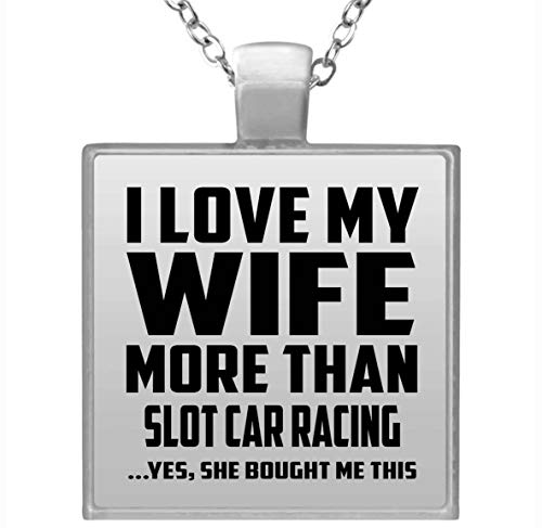 I Love My Wife More Than Slot Car Racing - Square Necklace...