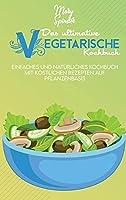Das Ultimative Vegetarische Kochbuch: Einfaches Und Natuerliches Kochbuch Mit Koestlichen Rezepten Auf Pflanzenbasis (The Ultimate Plant-Based Diet Cookbook) [German Version]