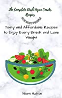 The Complete Dash Vegan Snacks Recipes for Busy People: Tasty and Affordable Recipes to Enjoy Every Break and Lose Weight