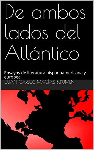 De ambos lados del Atlántico: Ensayos de literatura hispanoamericana y europea