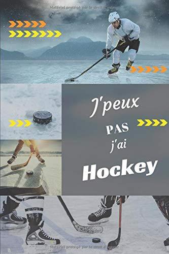 J'peux pas j'ai Hockey: Carnet de notes pour sportif / sportive passionné(e) | 124 pages lignées | format 15,24 x 22,89 cm