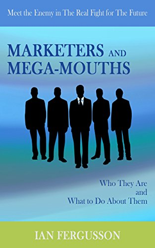 Marketers and Mega-Mouths: Who they are and what to do about them (English Edition)