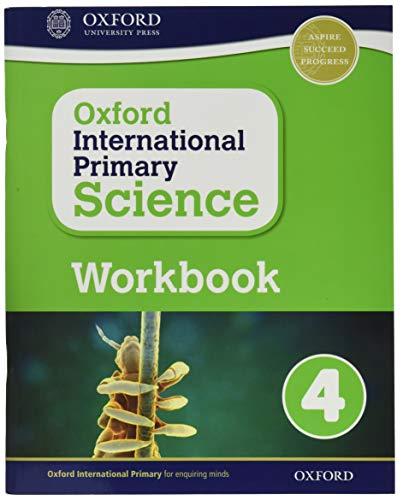Oxford International Primary Science: Primary science. Workbook. Per la Scuola elementare. Con espansione online (Vol. 4)
