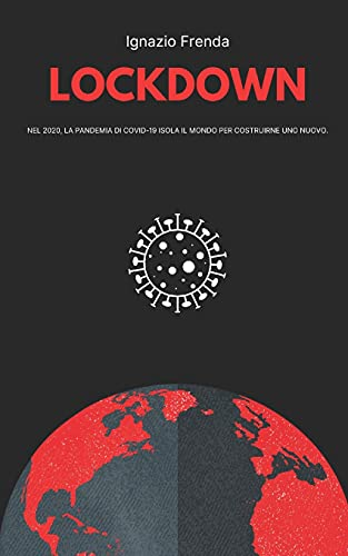 Lockdown: nel 2020, la pandemia di COVID-19 isola il mondo per costruirne uno nuovo