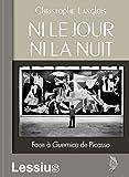 Ni le jour ni la nuit - Face à Guernica de Picasso