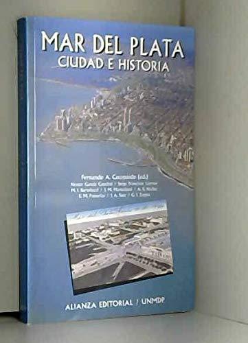 Mar del Plata: Ciudad E Historia: Apuestas Entre DOS Horizontes (Alianza Singular)