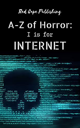 I is for Internet (A to Z of Horror Book 9)