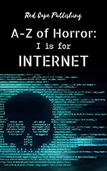 I is for Internet (A to Z of Horror Book 9) by [Tim O'Neal, Carlton Herzog, Astrid Addams, Donovan Smith, Steven Streeter, Doris V. Sutherland, Heidi Hunter, Robb White, Shannon Lawrence, D.C. Hill]