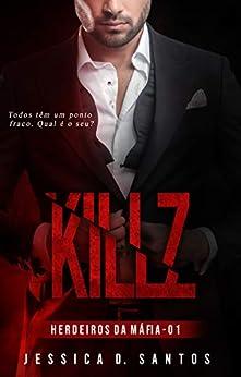 KILLZ (Herdeiros da máfia Livro 1) por [Jessica D. Santos, Andrea Moreira ]