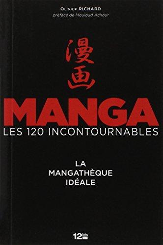 Manga, les 120 incontournables: La mangathèque idéale