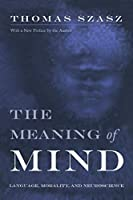 The Meaning of Mind: Language, Morality, and Neuroscience