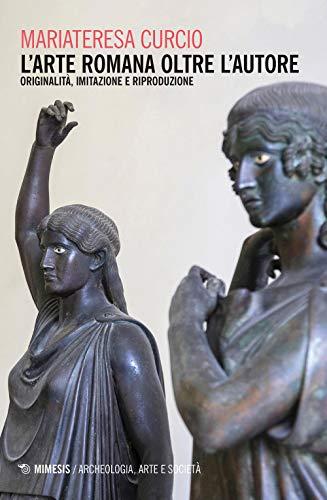 L'arte romana oltre l'autore. Originalità, imitazione e riproduzione