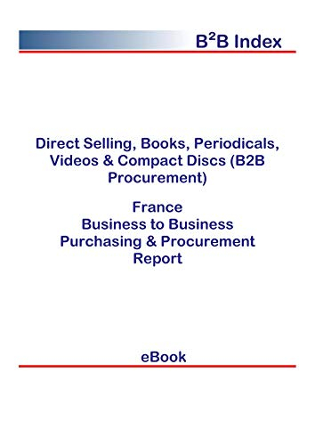 Direct Selling, Books, Periodicals, Videos & Compact Discs (B2B Procurement) in France: B2B Purchasing + Procurement Values (English Edition)