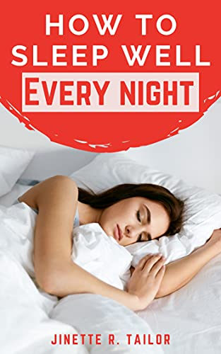 How To Sleep Well Every night: Learn Today How to sleep better at night naturally (English Edition)